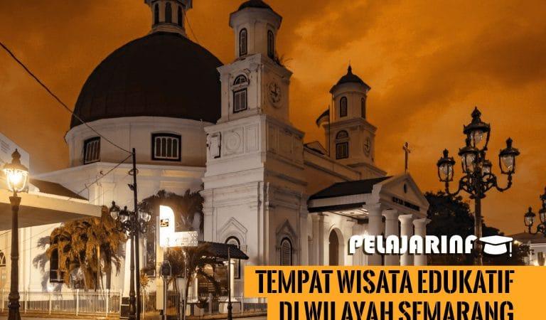 Tempat Wisata Edukatif Di Wilayah Semarang
