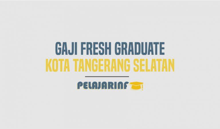 Gaji Fresh Graduate Kota Tangerang Selatan